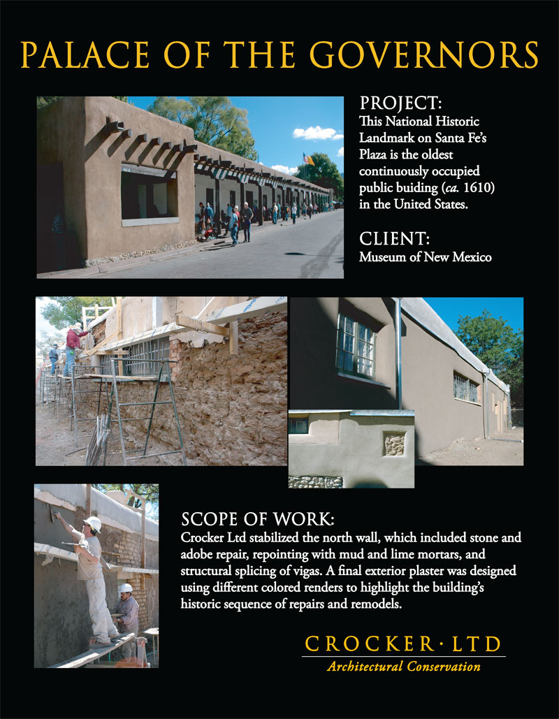 This National Historic Landmark on Santa Fe's Plaza is the oldest public building (ca. 1610) in the United States. CLIENT: Museum of New Mexico SCOPE OF WORK: Crocker Ltd stabilized the north wall, which included stone and adobe repair, repointing with mud and lime mortars, and structural splicing of vigas.  A final exterior plaster was designed using different color renders to highlight the building s historic sequence of repairs and remodels.